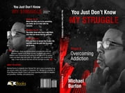 You Just don't know my Struggle ebook by Michael Burton