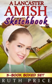 A Lancaster Amish Sketchbook 3-Book Boxed Set Bundle - A Lancaster Amish Sketchbook Serial (Amish Faith Through Fire), #4 ebook by Ruth Price