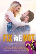 Fix Me Not - The Fix Series, #2 ebook by Carey Heywood