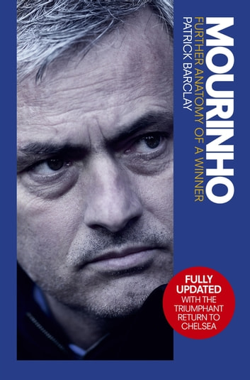 Mourinho: Further Anatomy of a Winner - Further Anatomy of a Winner ebook by Patrick Barclay