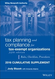 Tax Planning and Compliance for Tax-Exempt Organizations 2016 Cumulative Supplement ebook by Jody Blazek