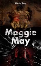 Maggie May ebook by Marvin Gray