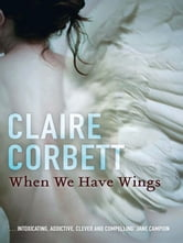 When We Have Wings ebook by Claire Corbett