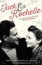 Jack & Rochelle - A Holocaust Story of Love and Resistance eBook by Lawrence Sutin