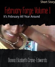 February Forge Volume 1 - It's February All Year Around ebook by Donna Elizabeth Crane-Edwards