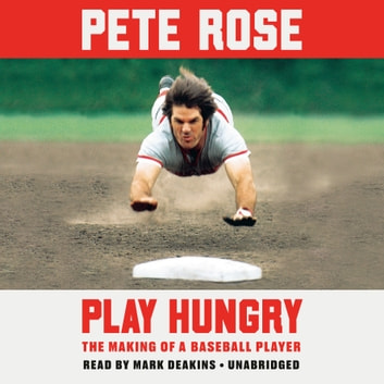 Play Hungry - The Making of a Baseball Player audiobook by Pete Rose