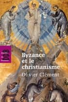 Byzance et le christianisme ebook by Olivier Clément