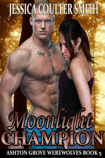 Moonlight Champion - Ashton Grove Werewolves, #5 ebook by Jessica Coulter Smith