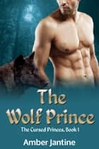 The Wolf Prince ebook by Amber Jantine