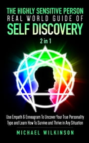 The Highly Sensitive Person Real World Guide of Self Discovery 2 in 1 - Use Empath & Enneagram To Uncover Your True Personality Type and Learn How¬ To Survive and Thrive in Any Situation ebook by Michael Wilkinson