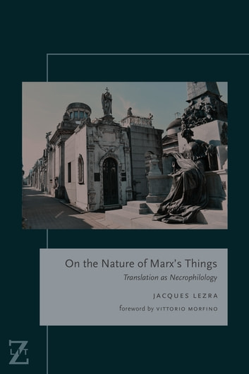 On the Nature of Marx's Things - Translation as Necrophilology ebook by Jacques Lezra