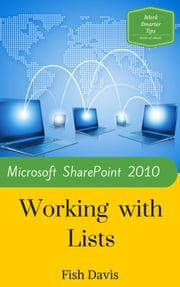 Microsoft SharePoint 2010 Working with Lists ebook by Fish Davis