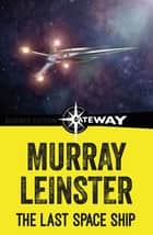 The Last Space Ship ebook by Murray Leinster