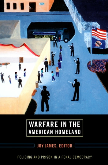 Warfare in the American Homeland - Policing and Prison in a Penal Democracy ebook by Frank B. Wilderson III,Dylan Rodriguez,Dhoruba Bin Waha