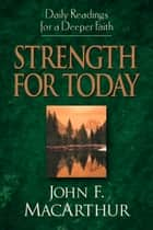 Strength for Today - Daily Readings for a Deeper Faith ebook by John MacArthur