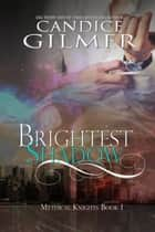 Brightest Shadow (Mythical Knights Book 1) - Mythical Knights, #1 ebook by Candice Gilmer