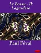 Le Bossu - II: Lagardère ebook by Paul Féval
