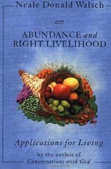 Applications for Living - Holistic Living, Relationships, Abundance and Right Livelihood ebook by Neale Donald Walsch