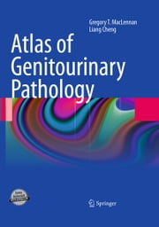 Atlas of Genitourinary Pathology ebook by Gregory T. MacLennan,Liang Cheng