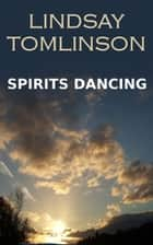 Spirits Dancing ebook by Lindsay Tomlinson