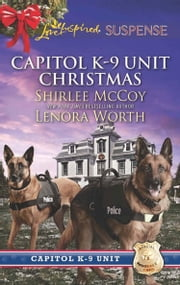 Capitol K-9 Unit Christmas: Protecting Virginia (Capitol K-9 Unit, Book 7) / Guarding Abigail (Capitol K-9 Unit, Book 8) (Mills & Boon Love Inspired Suspense) eBook by Shirlee McCoy, Lenora Worth