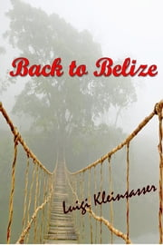 Back to Belize ebook by Luigi Kleinsasser
