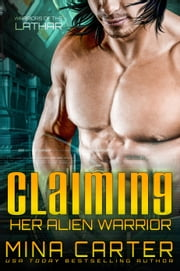 Claiming Her Alien Warrior: Sci-fi Alien Invasion Romance ebook by Mina Carter