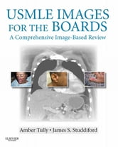 USMLE Images for the Boards - A Comprehensive Image-Based Review ebook by Amber S. Tully,James S. Studdiford