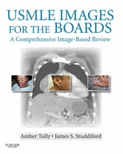 USMLE Images for the Boards E-Book - A Comprehensive Image-Based Review ebook by Amber S. Tully, MD, James S. Studdiford,...