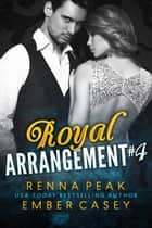 Royal Arrangement #4 ebook by Ember Casey, Renna Peak