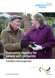 Promoting mobility for people with dementia - A problem-solving approach ebook by Alzheimer's Society