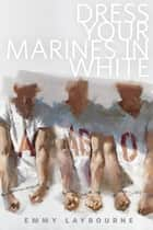 Dress Your Marines in White - A Tor.Com Original (Prequel to Monument 14) ebook by Emmy Laybourne