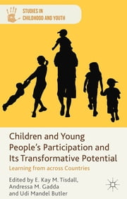 Children and Young People's Participation and Its Transformative Potential - Learning from across Countries ebook by Professor E. Kay M. Tisdall,Ms Andressa M. Gadda,Dr Udi Mandel Butler