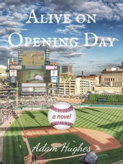 Alive on Opening Day ebook by Adam Hughes