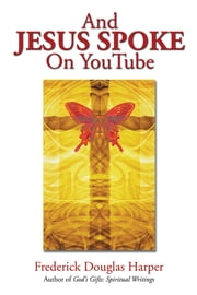 And JESUS SPOKE On YouTube ebook by Frederick Douglas Harper