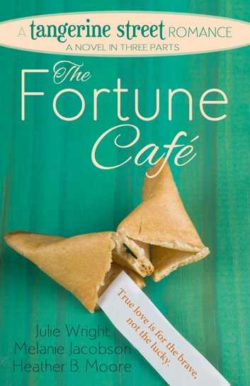 The Fortune Café ebook by Julie Wright,Melanie Jacobson,Heather B. Moore