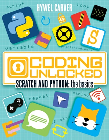 Coding Unlocked: Scratch and Python: the basics ebook by Hywel Carver