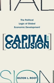 Capital and Collusion - The Political Logic of Global Economic Development ebook by Hilton L. Root