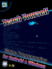Teach Yourself Game Development for Android and Windows - Teach Yourself Game Programming for Android and Windows, #1 ebook by Daniel Foreman