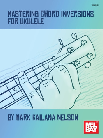 Mastering Chord Inversion for Ukulele ebook by Mark Kailana Nelson