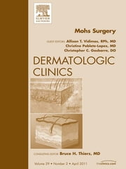Mohs Surgery, An Issue of Dermatologic Clinics ebook by Allison T Vidimos,Christine Poblete-Lopez,Chris Gasbarre