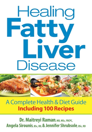 Healing Fatty Liver Disease - A Complete Health and Diet Guie Including 100 Recipes ebook by Raman,Maitreyi,Sirounis,Angela,Shrubsole,Jennifer