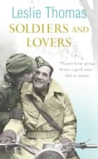 Soldiers and Lovers ebook by Leslie Thomas