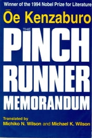 The Pinch Runner Memorandum ebook by Kenzaburo Oe, Michiko N. Wilson, Michael K. Wilson