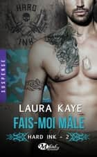 Fais-moi mâle - Hard Ink, T2 ebook by Laura Kaye