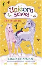 Unicorn School: The Pet Show ebook by Linda Chapman