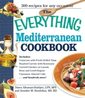 The Everything Mediterranean Cookbook: An Enticing Collection of 300 Healthy, Delicious Recipes from the Land of Sun and Sea ebook by Dawn Altomari-Rathjen,Jennifer Bendelius