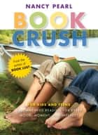 Book Crush - For Kids and Teens--Recommended Reading for Every Mood, Moment, and Interest ebook by Nancy Pearl
