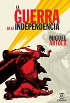 La Guerra de la independencia ebook by Miguel Artola