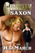Saxon :The Guardians #1 ebook by H.D. March
